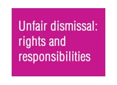 Unfair dismissal: rights and responsibilities